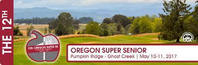 Pumpkin Ridge Golf Ghost Creek by 12th Oregon Super Senior Championship Oregon Golf Association