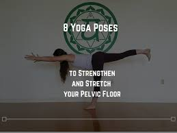 Hypertonic Pelvic Floor Exercises by 8 Yoga Poses To Strengthen And Stretch Your Pelvic Floor And
