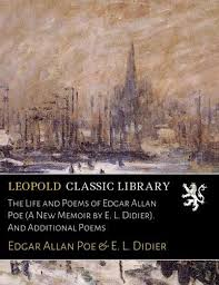 The Life And Poems Of Edgar Allan Poe A New Memoir By E L Didier Additional