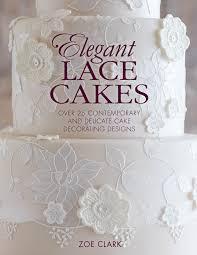 Cake Decorating Books For Beginners by Elegant Lace Cakes Zoe Ckark Zoe Clark Cakes