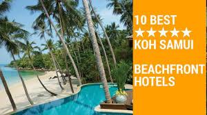 100 Top 10 Resorts Koh Samui Best 5star Beachfront Hotels YouTube