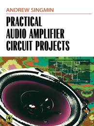 Practical Audio Amplifier Circuit Projects By Andrew Singmin