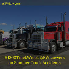 1800TruckWreck @EWLawyers On Summer Truck Accidents