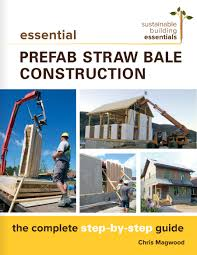 100 Method Prefab Essential Straw Bale Construction The Complete Step