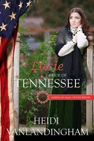 Lucie Bride Of Tennessee American Mail Order Brides Prequel To The Southwest Als EBook Download Von Heidi Vanlandingham