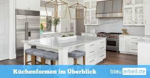 küchenformen küchenzeile l küche oder u küche blauarbeit