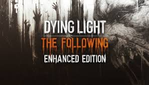 Dying Light The Following Enhanced Edition Reinforcements Update