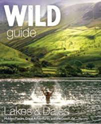 Wild Guide Lake District And Yorkshire Dales Hidden Places Great Adventures