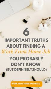 6 Important Truths About Finding A Work From Home Job You Probably