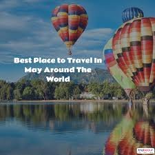 Top 6 Best Places To Travel In The World May 2017
