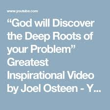Watch Out This Video God Will Discover The Deep Roots Of Your Problem Greatest Inspirational By Joel Osteen
