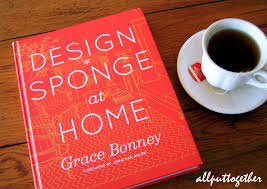 Book Review: Design*Sponge At Home By Grace Bonney | All Put Together