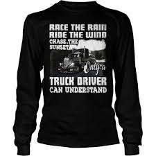 Race The Rain Ride The Wind Chase The Sunset Only A Truck Driver Can ... Amazoncom Truck Driver Shirt Behind Every Tow T Once A Trucker Always Trucker_ Ateezonstore Crazy Girl Logbook Gift Wife Best Ever Tshirt My Cool Tshirt Truck Driver Asphalt Cowboy Front Tattooed Truck Driver Amazing Shirts Tshirt Ebay Trucking Title Is This What An Awesome Looks Like High Quality Warning To Avoid Injury Do Not Tell Me How