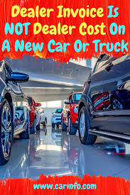 Dealer Invoice Is Not Dealer Cost On A New Car Or Truck