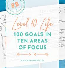 Level 10 Life 100 Goals In Areas Of Focus