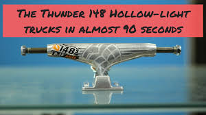 100 Thunder Trucks The 148 HollowLight In Almost 90 Seconds YouTube