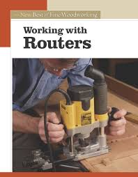 working with routers the new best of fine woodworking editors of