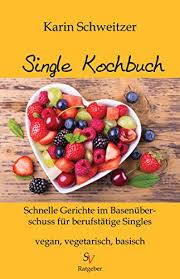 single kochbuch schnelle rezepte im basenüberschuss für