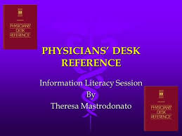 PDR Physicians Desk Reference PDR Provides essential information