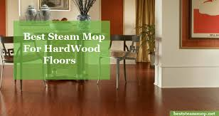 Steam Mop On Prefinished Hardwood Floors by Steam Mop Hardwood Floors Roselawnlutheran