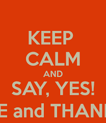 KEEP CALM AND SAY YES PLEASE And THANK YOU