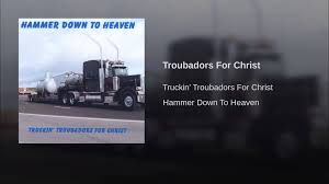 Troubadors For Christ - YouTube Scott Diller Youtube Commercial Trucking Insurance Company Baldwin Agency Danny Herman Our Ministry A Few From I70 At Concordia Mo Transport For Christ Features Us Across America Wounded Heroes Seaside Steam Community Guide The Patriots Handbook American Grain Haulers Convoy Lebanon Pa Trucker Killed Arcelormittal Burns Harbor Steel Mill Identified Transport For Christ New Identity Magazine More Tfc Very Sharp Western Star Lowmax Letter Do Unto Drivers As You Would Have Done