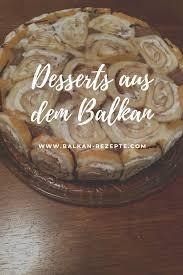 die besten dessert rezepte aus dem balkan desserts aus dem