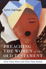 PREACHING THE WOMEN OF OLD TESTAMENT WHO THEY WERE AND WHY MATTER Louisville KY Westminster John Knox Press 2017 232 Pages 20