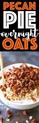 Pumpkin Pie Overnight Oats Healthy by Pecan Pie Overnight Oats Damn Delicious