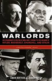 Warlords An Extraordinary Re Creation Of World War II Through The Eyes And Minds