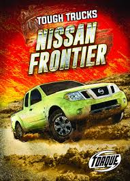 100 Tough Trucks Nissan Frontier Larry Mack 9781626178946 Amazon