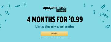 Amazon Music Unlimited 4-Month Membership For Only $0.99 ... How Do I Find Amazon Coupons Tax Day 2019 Best Freebies And Deals To Make Filing Food Burger King Etc Yelp Promo Codes September Findercom Amagazon Promo Codes Is Giving Firsttime Prime Now Buyers 10 Offheres Now 119 Per Year Heres What You Get So Sub Shop Com Coupons Bommarito Vw Expired Get 12 Off Restaurants When Top Reddit September Swiggy Coupon For Today Flat 65 Off Offerbros