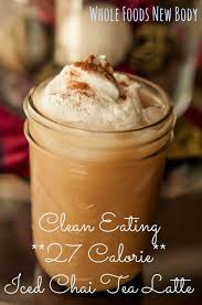 Iced Pumpkin Spice Latte Nutrition Facts by Whole Foods New Body Clean Eating Iced Chai Tea Latte