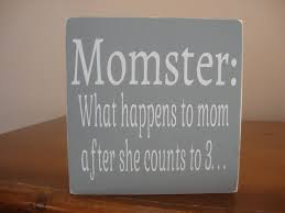 Momster What Happens To Mom After She Counts 3 Mothers Day Gift