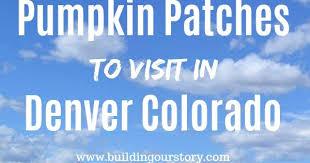 Pumpkin Patch Denver by Pumpkin Patches Around Denver Colorado Building Our Story