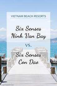 100 6 Senses Con Dao Six Or Ninh Van Bay A Detailed Comparison