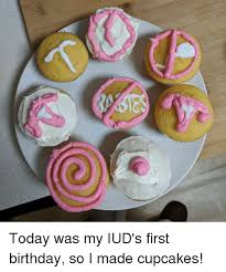 Birthday Cupcakes And Today Was My IUDs First So I