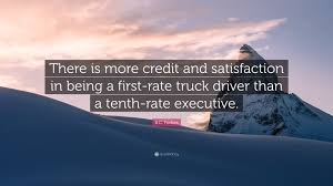 """B.C. Forbes Quote: """"There Is More Credit And Satisfaction In Being A ... Truck Drivers Salaries Are Rising In 2018 But Not Fast Enough Being A Truck Driver On Siberias Ice Highway Is One Of The Most Mn Trucking Assoc What Would Be Cool About Being Advantages Of Becoming A Driver Benefits Ford Engine Repaired By Its In Lima Editorial Drivesafe Act Lower Age To Become Professional Are Middleton Meads Tow Youtube Bc Forbes Quote There More Credit And Sasfaction Selfdriving Acts Like An Animal Dicated To My Daughter Sierra Faith Armstrong West Coast Professional Traing Courses For California Class Cdl"""