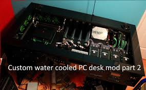 Custom water cooled pc desk mod puter within a desk part 2