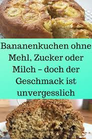 bananenkuchen ohne mehl zucker oder milch doch der