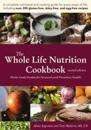 The Whole Life Nutrition Cookbook Foods Recipes For Personal And Planetary Health By Alissa