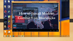 modern combat 5 how to install modern combat 5 on bluestacks
