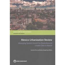 Mexico Urbanization Review Managing Spatial Growth For Productive