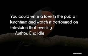 Lunchtime Quotes By Eric Idle