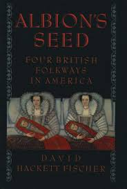 Albions Seed Four British Folkways In America Edition 1 By David Hackett Fischer
