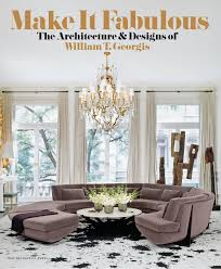 100 William Georgis Architect Make It Fabulous The Ure And Designs Of T