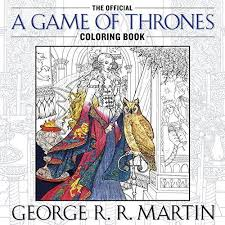 A Song Of Ice And Fire The Official Games Thrones Coloring Book By George R Martin 2015 Paperback