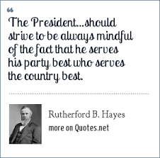 Rutherford B Hayes The Presidentshould Strive To Be Always
