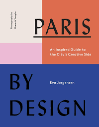 100 Paris By Design By An Inspired Guide To The Citys Creative Side Eva