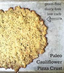 How To Make Paleo Cauliflower Pizza Crust That Is Grain Free Dairy